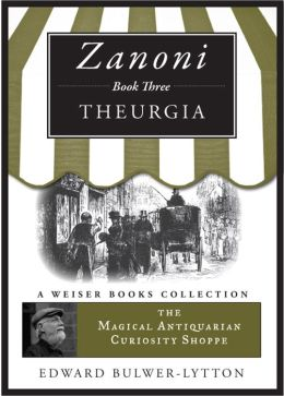 Zanoni Book Three: Theurgia: The Magical Antiquarian Curiosity Shoppe, A Weiser Books Collection