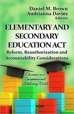 Elementary and Secondary Education Act : Reform, Reauthorization and Accountability Considerations