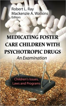 Medicating Foster Care Children With Psychotropic Drugs : An Examimation