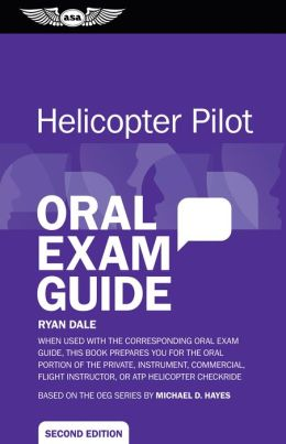 Helicopter Pilot Oral Exam Guide (eBook - epub): When used with the corresponding Oral Exam Guide, this book prepares you for the oral portion of the Private, Instrument, Commercial, Flight Instructor, or ATP Helicopter Checkride