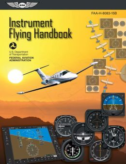 Instrument Flying Handbook: FAA-H-8083-15B (Effective 2012)