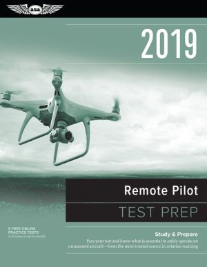 Remote Pilot Test Prep 2019: Study & Prepare: Pass your test and know what is essential to safely operate an unmanned aircraft A- from the most trusted source in aviation training