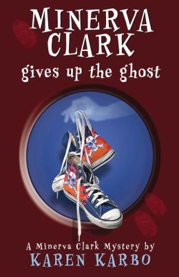Minerva Clark Gives Up the Ghost (Minerva Clark Series #3)