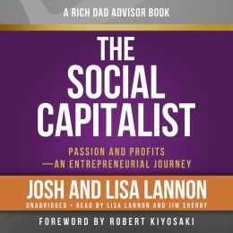 Rich Dad Advisors: The Social Capitalist: Passion and Profits A- An Entrepreneurial Journey