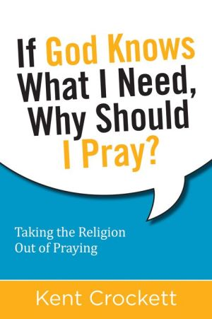 If God Knows What I Need, Why Should I Pray?