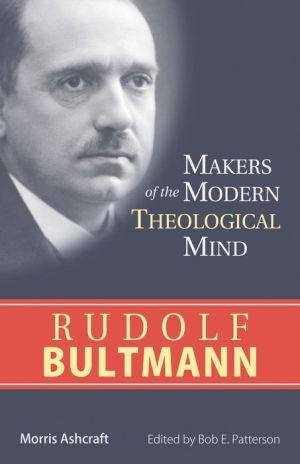 Makers of the Modern Theological Mind - Rudolf Bultmann