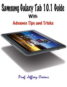 Samsung Galaxy Tab 10.1 Guide : With Advance Tips and Tricks