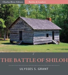 Battles and Leaders of the Civil War: The Battle of Shiloh (Illustrated)