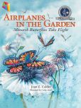 Book Cover Image. Title: Airplanes in the Garden:  Monarch Butterflies Take Flight, Author: Joan Z. Calder