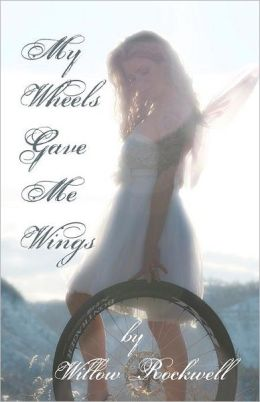 My Wheels Gave Me Wings: A Journey Through Fear and Despair ... into Love and Healing