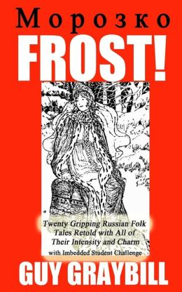 Frost!: Fourteen Gripping Russian Folk Tales Retold with All of Their Intensity and Charm