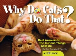 Why Do Cats Do That?: Real Answers to the Curious Things Cats Do?