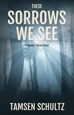 These Sorrows We See (a Windsor Series Novel)