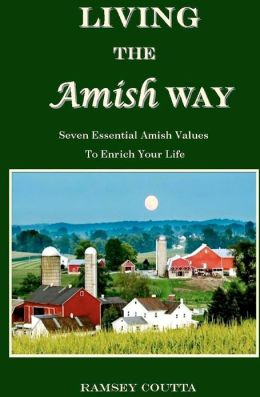 Living the Amish Way: Seven Essential Amish Values to Enrich Your Life