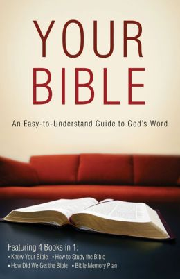 Your Bible: An Easy-to-Understand Guide to God's Word