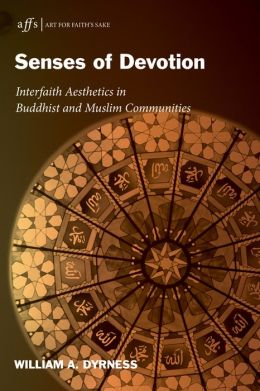 Senses of Devotion: Interfaith Aesthetics in Buddhist and Muslim Communities