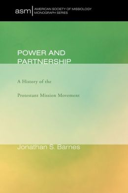 Power and Partnership: A History of the Protestant Mission Movement