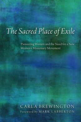 The Sacred Place of Exile: Pioneering Women and the Need for a New Women's Missionary Movement