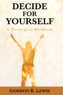 Decide for Yourself: A Theological Workbook