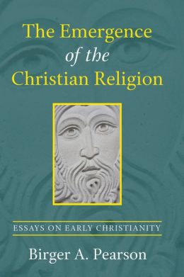 The Emergence of the Christian Religion: Essays on Early Christianity