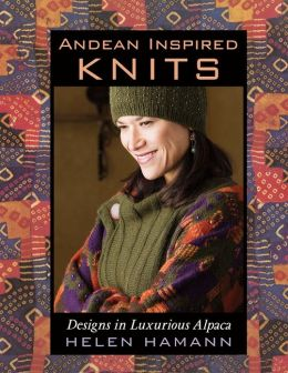 Andean Inspired Knits: Designs in Luxurious Alpaca (PagePerfect NOOK Book)