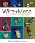 Book Cover Image. Title: Wire + Metal:  30 Easy Metalsmithing Designs, Author: Denise Peck