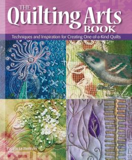 The Quilting Arts Book: Techniques and Inspiration for Creating One-of-a-Kind Quilts