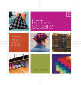 Knit to be Square: Domino Designs to Knit and Felt