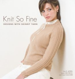 Knit So Fine: Designs with Skinny Yarn