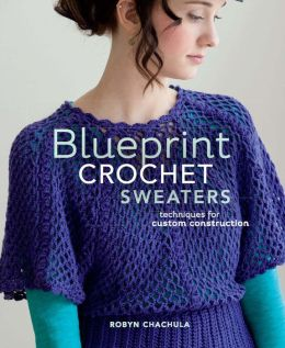 Blueprint Crochet Sweaters: Techniques for Custom Construction