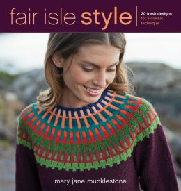 Fair Isle Style: 20 Fresh Designs for a Classic Technique