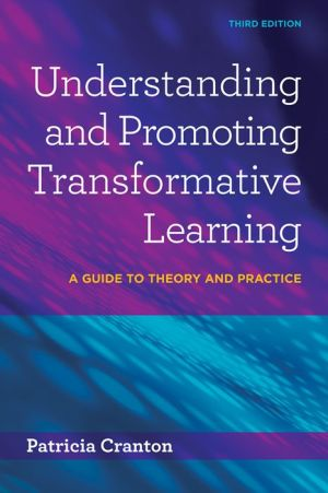 Understanding and Promoting Transformative Learning: A Guide to Theory and Practice