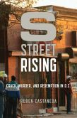 Book Cover Image. Title: S Street Rising:  Crack, Murder, and Redemption in D.C., Author: Ruben Castaneda