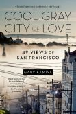 Book Cover Image. Title: Cool Gray City of Love:  49 Views of San Francisco, Author: Gary Kamiya