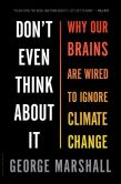 Book Cover Image. Title: Don't Even Think About It:  Why Our Brains Are Wired to Ignore Climate Change, Author: George Marshall