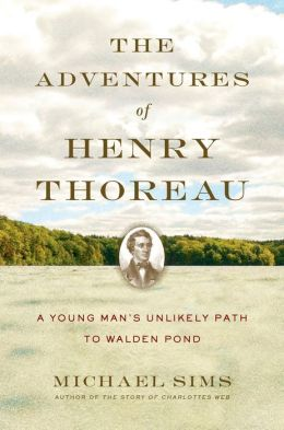 The Adventures of Henry Thoreau: A Young Man's Unlikely Path to Walden Pond