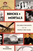 Book Cover Image. Title: Bricks & Mortals:  Ten Great Buildings and the People They Made, Author: Tom Wilkinson