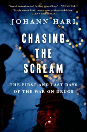 Chasing the Scream: The First and Last Days of the War on Drugs