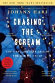 Book Cover Image. Title: Chasing the Scream:  The First and Last Days of the War on Drugs, Author: Johann Hari