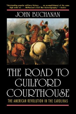The Road to Guilford Courthouse: The American Revolution in the Carolinas