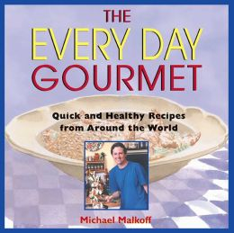 The Every Day Gourmet: Quick and Healthy Recipes from Around the World
