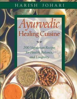 ayurvedic healing cuisine by harish johari 9781620550748