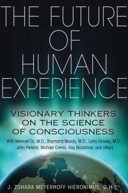 The Future of Human Experience: Visionary Thinkers on the Science of Consciousness