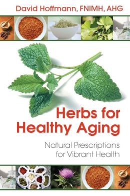 Herbs for Healthy Aging: Natural Prescriptions for Vibrant Health