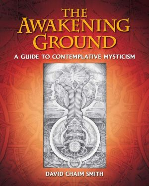 The Awakening Ground: A Guide to Contemplative Mysticism