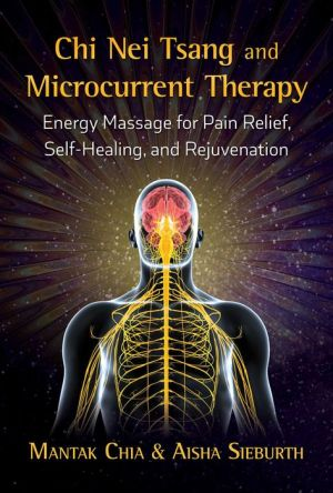 Book Chi Nei Tsang and Microcurrent Therapy: Energy Massage for Pain Relief, Self-Healing, and Rejuvenation