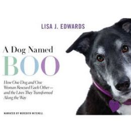 A Dog Named Boo: How One Dog and One Woman Rescued Each Other—and the Lives They Transformed Along the Way