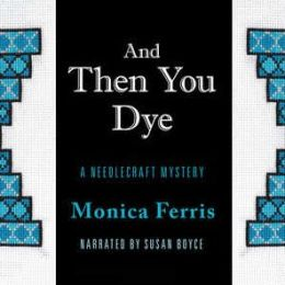 And Then You Dye (Needlecraft Mystery Series #16)