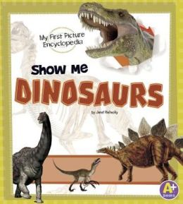 Show Me Dinosaurs: My First Picture Encyclopedia
