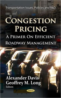 Congestion Pricing : A Primer on Efficient Roadway Management
